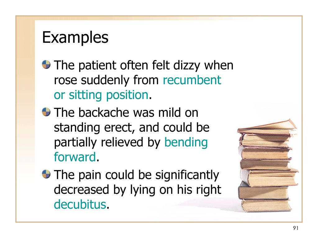 Examples The patient often felt dizzy when rose suddenly from recumbent or sitting position.