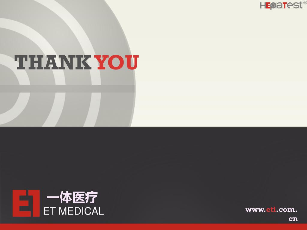 THANK YOU 一体医疗 ET MEDICAL www.eti.com.cn