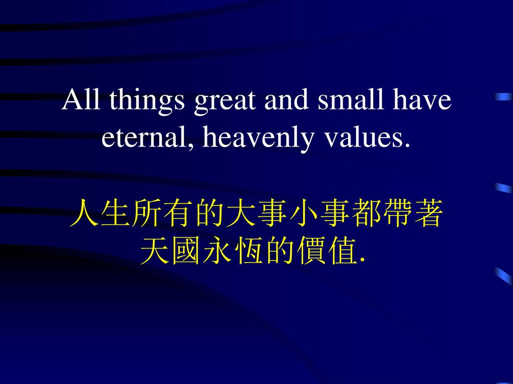 All things great and small have eternal, heavenly values