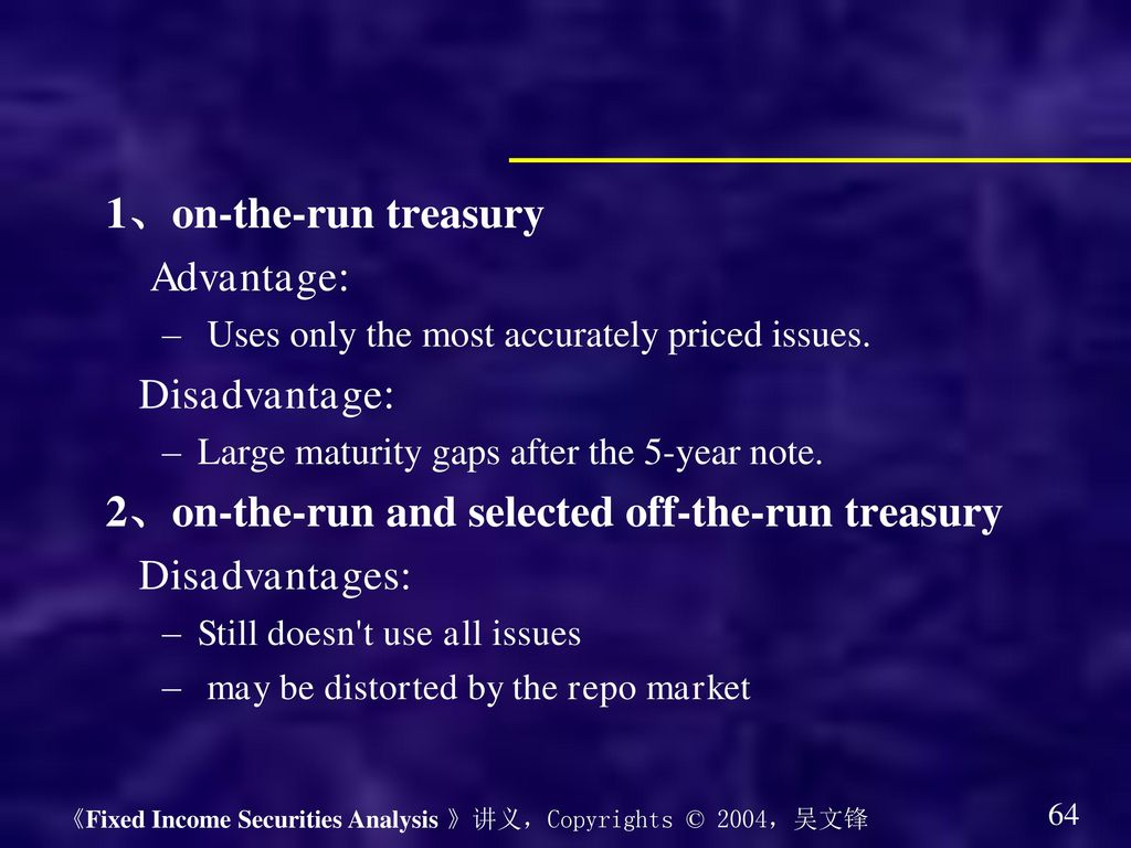 2、on-the-run and selected off-the-run treasury Disadvantages: