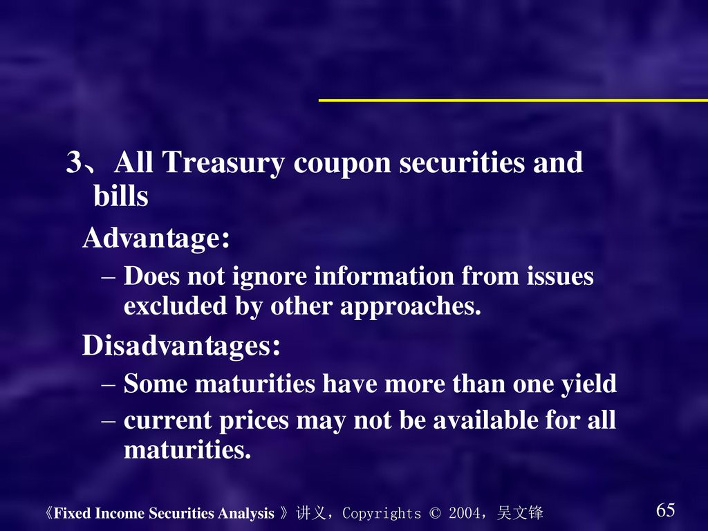 3、All Treasury coupon securities and bills Advantage: