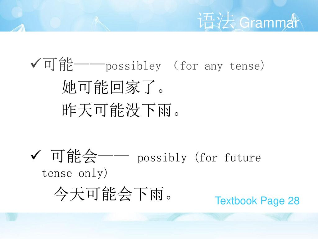 语法 Grammar 可能——possibley (for any tense) 她可能回家了。 昨天可能没下雨。