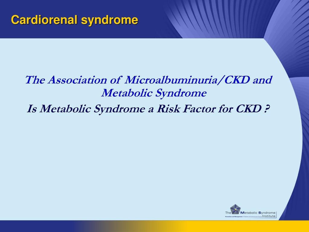 The Association of Microalbuminuria/CKD and Metabolic Syndrome