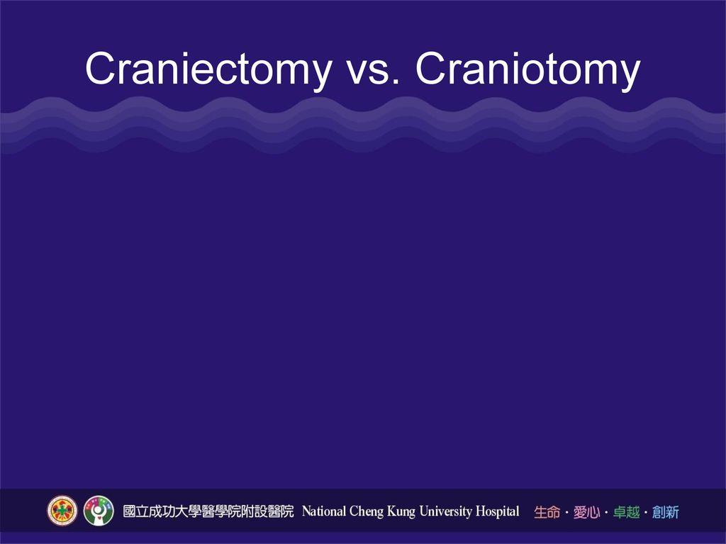 Craniectomy vs. Craniotomy