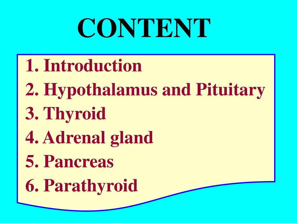 CONTENT 1. Introduction 2. Hypothalamus and Pituitary 3. Thyroid