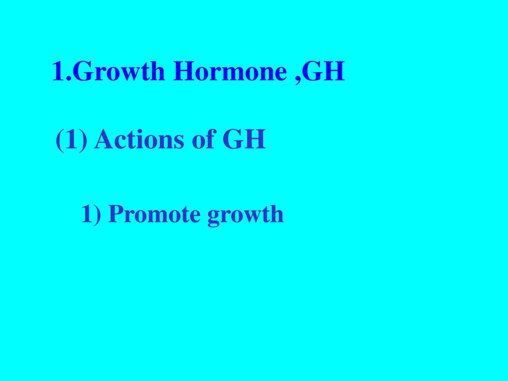 1.Growth Hormone ,GH (1) Actions of GH 1) Promote growth