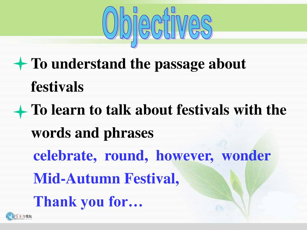 Objectives To understand the passage about. festivals. To learn to talk about festivals with the words and phrases.