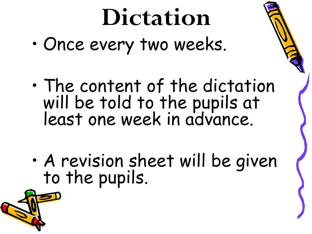 Dictation Once every two weeks.