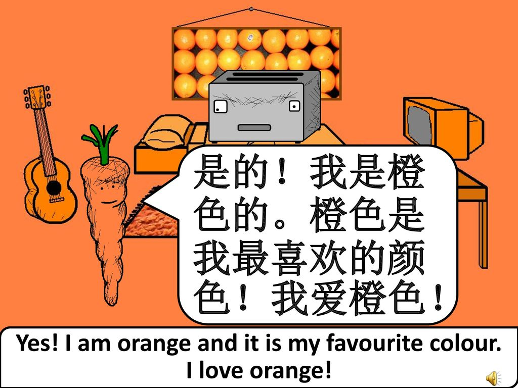 Yes! I am orange and it is my favourite colour.