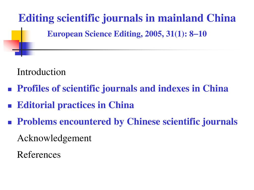 Editing scientific journals in mainland China European Science Editing, 2005, 31(1): 810