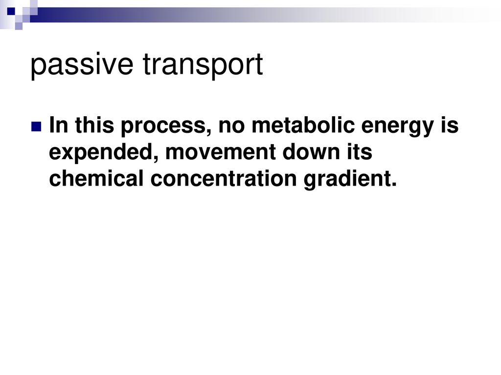 passive transport In this process, no metabolic energy is expended, movement down its chemical concentration gradient.