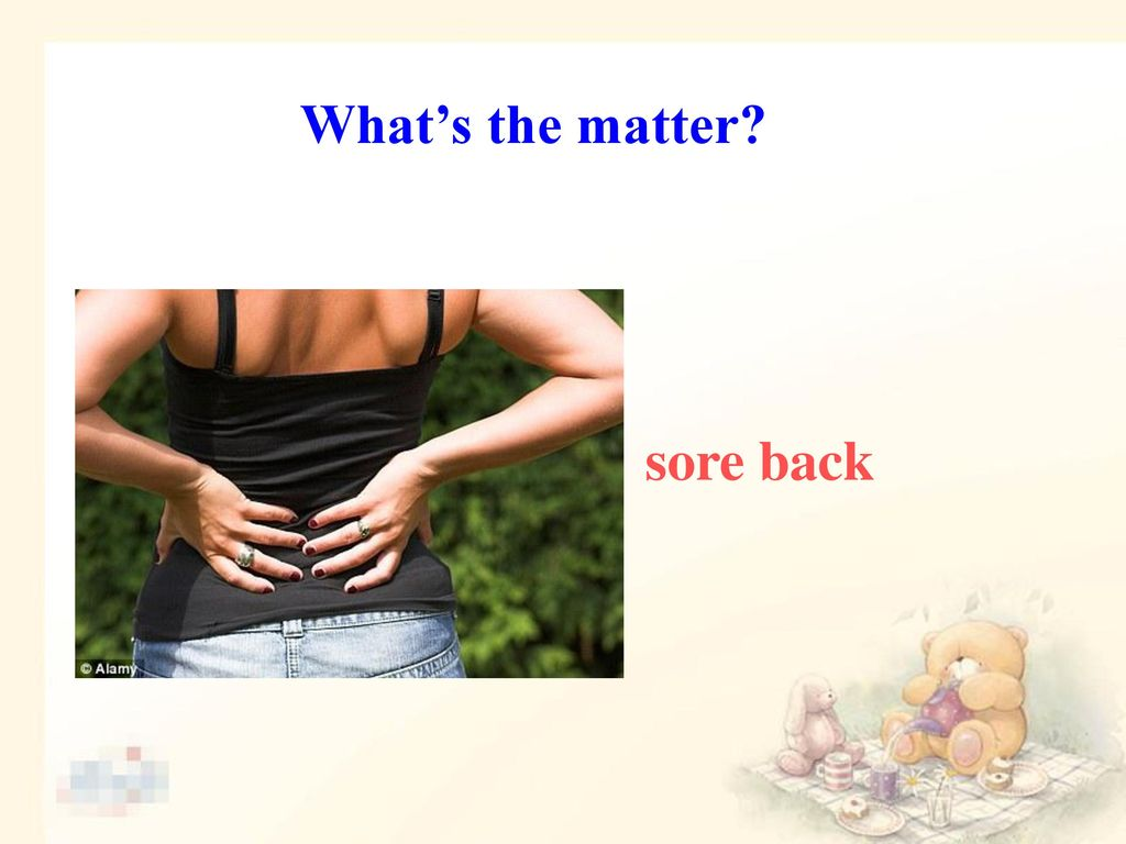 What's the matter sore back