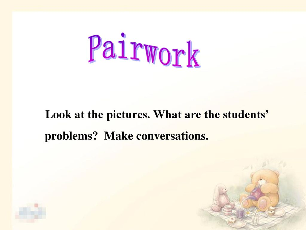Pairwork Look at the pictures. What are the students' problems Make conversations.