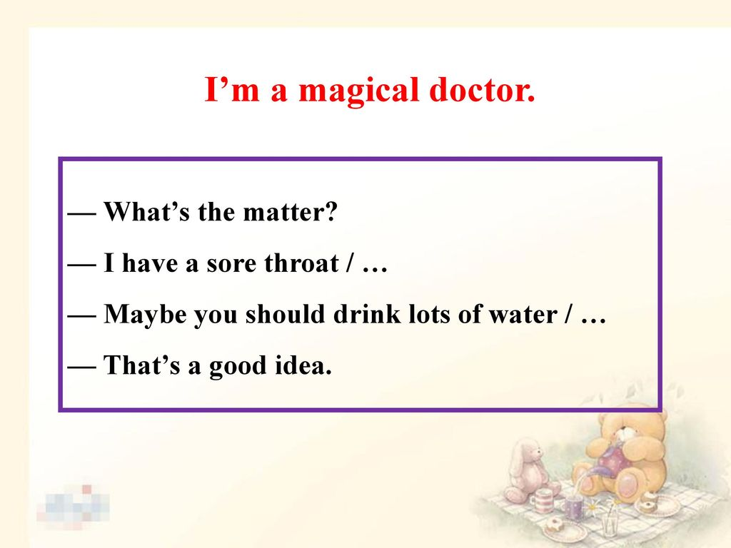 I'm a magical doctor. — What's the matter — I have a sore throat / …