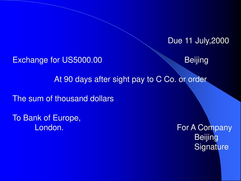 Due 11 July,2000 Exchange for US Beijing. At 90 days after sight pay to C Co. or order.