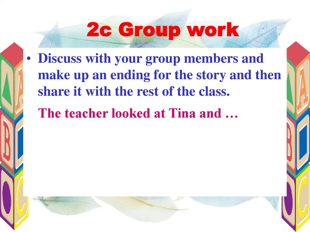 2c Group work The teacher looked at Tina and …