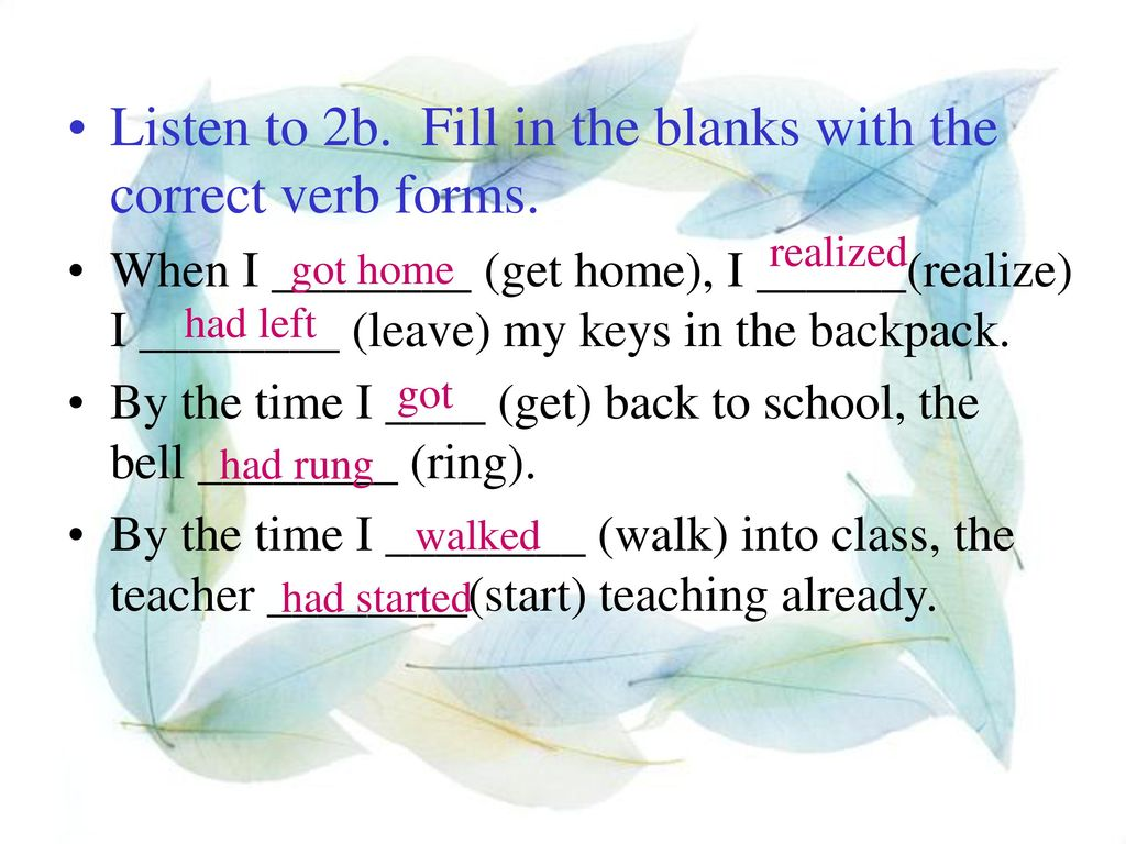 Listen to 2b. Fill in the blanks with the correct verb forms.