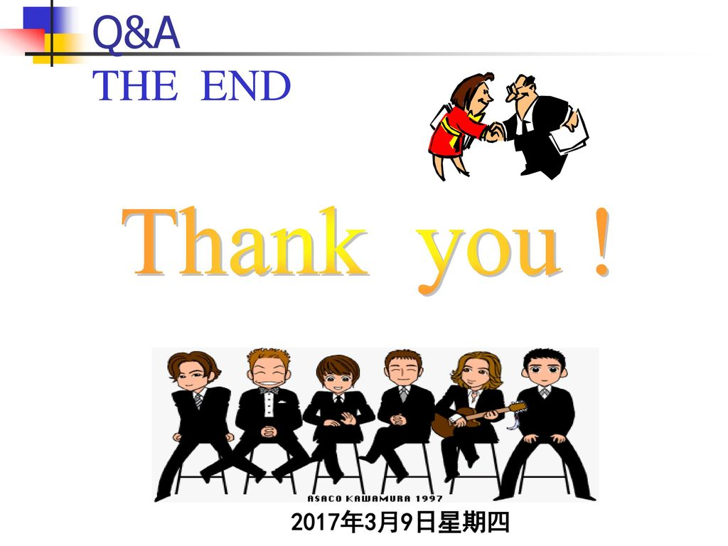 Q&A THE END Thank you ! 2017年3月9日星期四