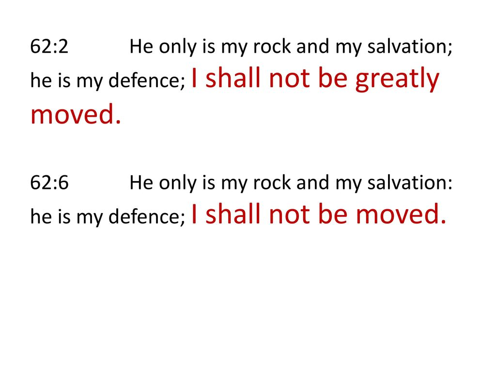 62:2 He only is my rock and my salvation; he is my defence; I shall not be greatly moved.