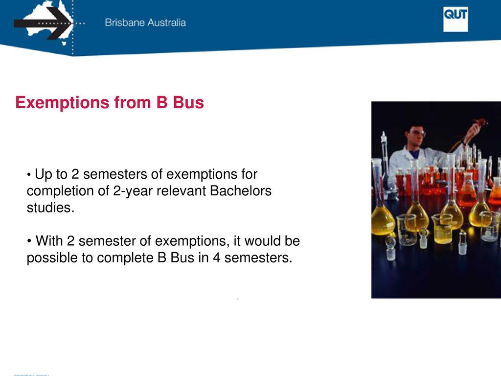 Exemptions from B Bus Up to 2 semesters of exemptions for completion of 2-year relevant Bachelors studies.
