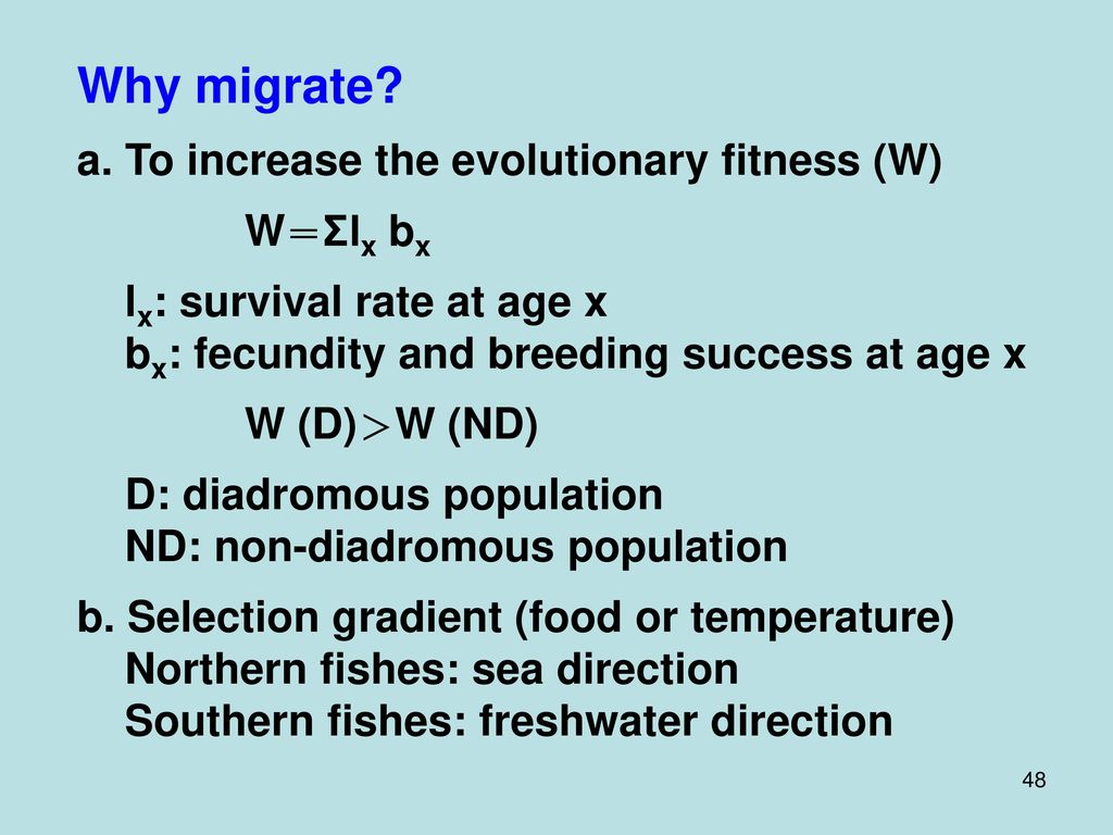 Why migrate a. To increase the evolutionary fitness (W) W=Σlx bx