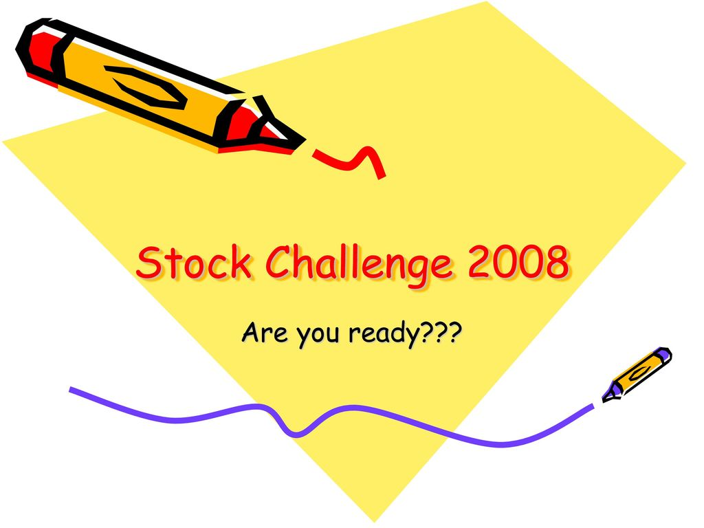 Stock Challenge 2008 Are you ready