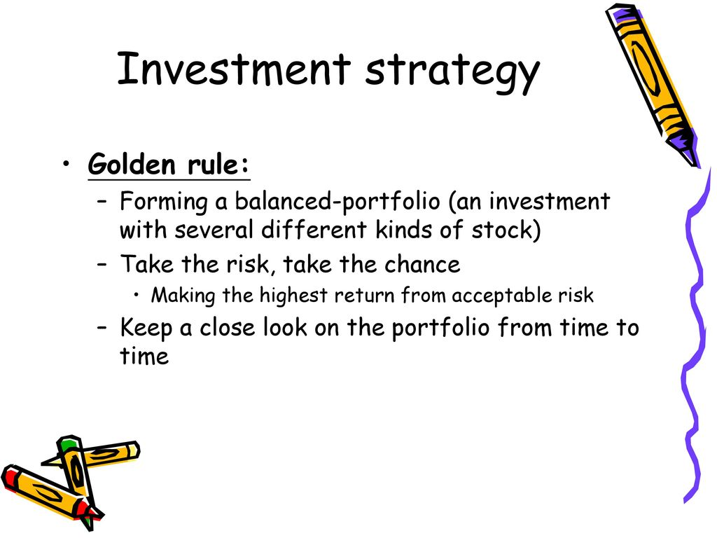 Investment strategy Golden rule: