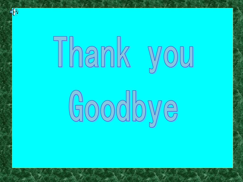 Thank you Goodbye
