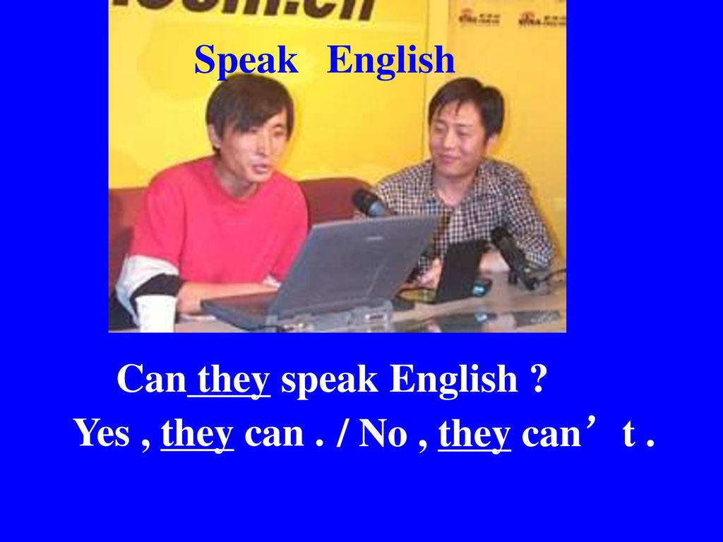 Speak English Can they speak English Yes , they can . / No , they can't .