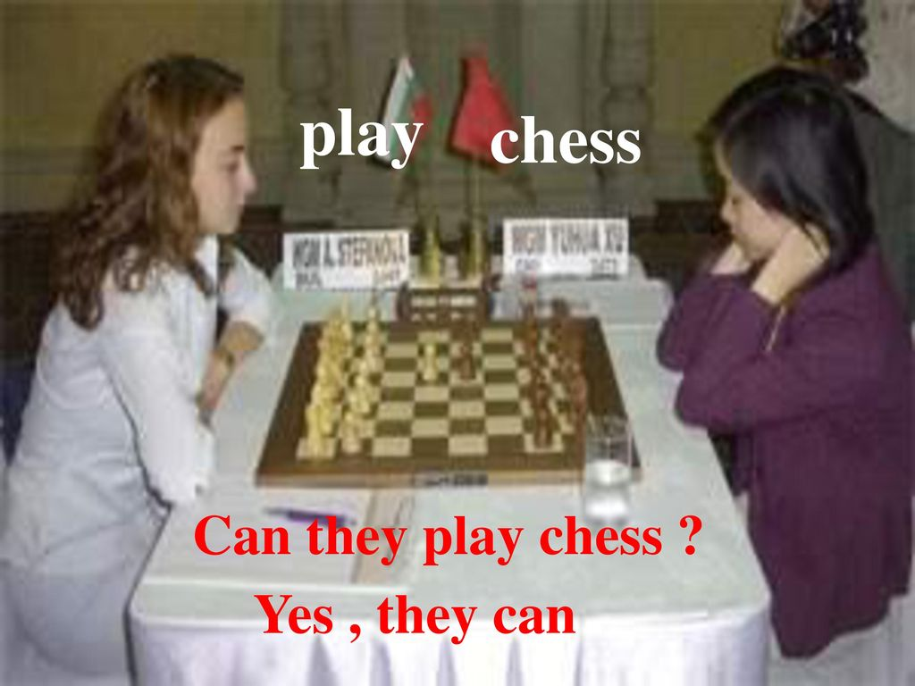 play chess Can they play chess Yes , they can .