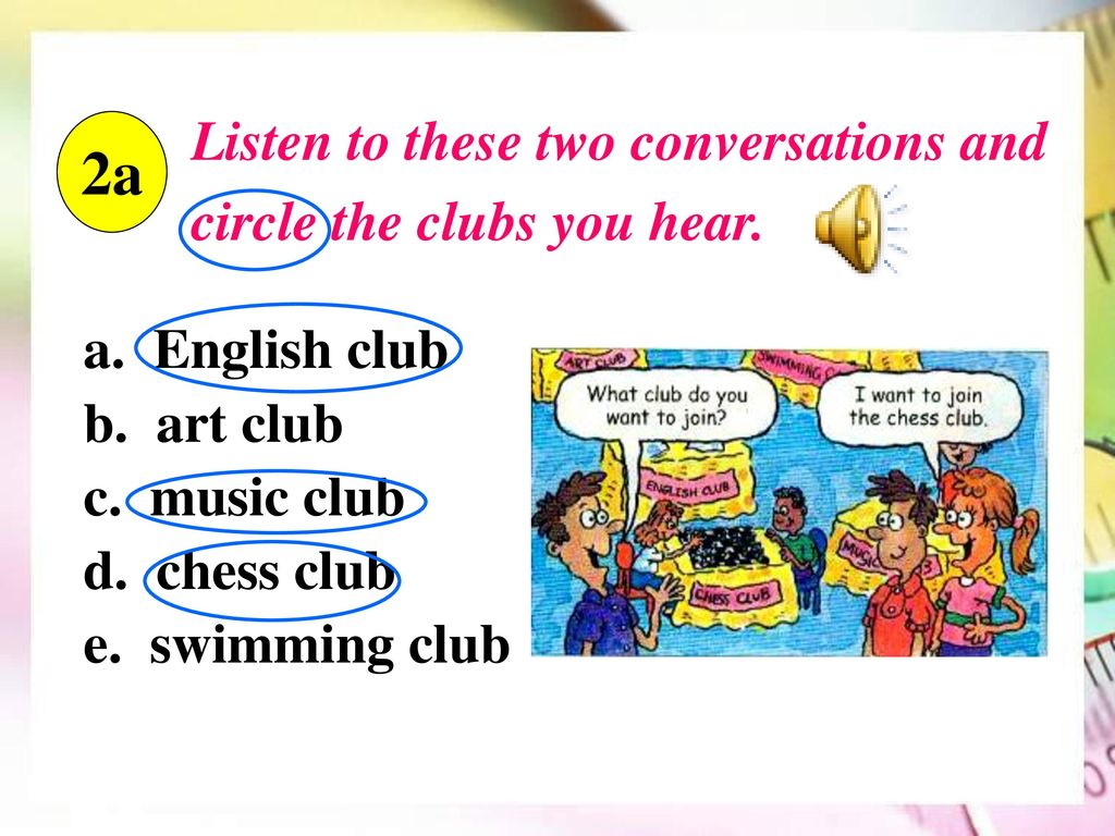 2a Listen to these two conversations and circle the clubs you hear.