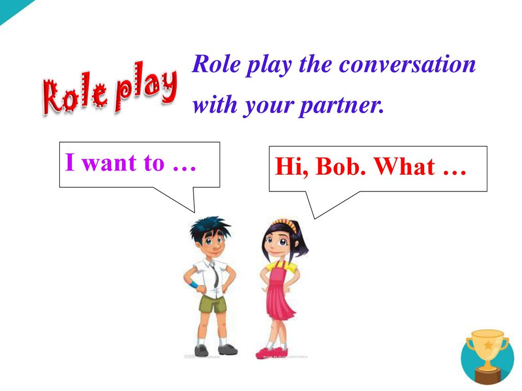 Role play the conversation with your partner.