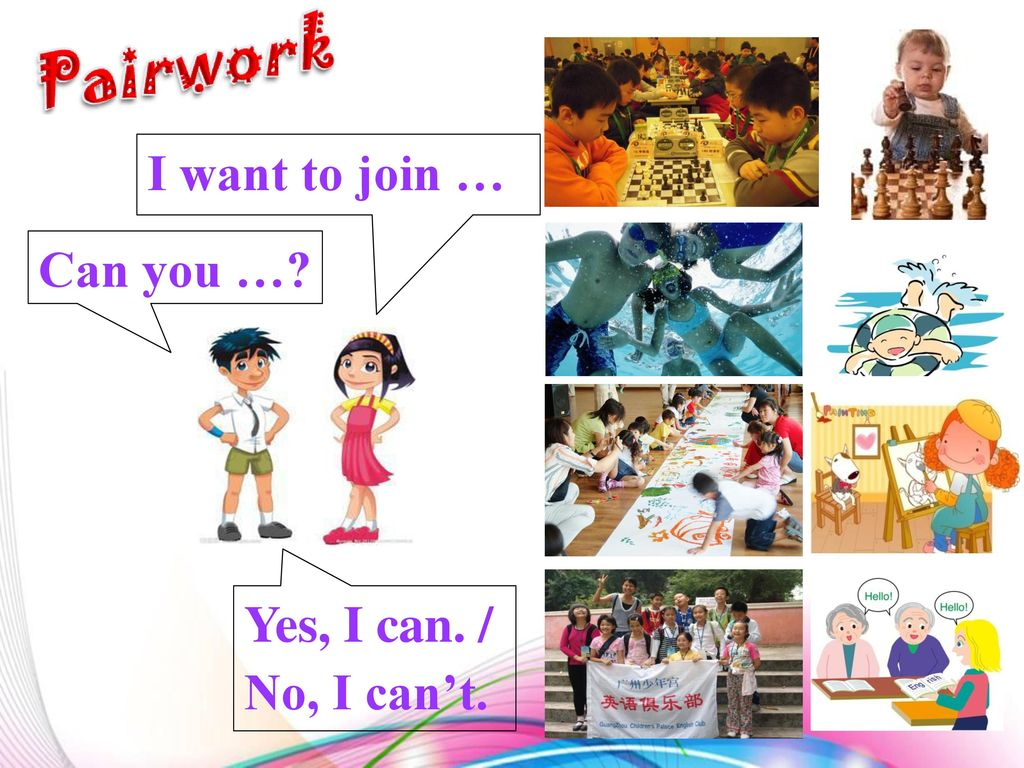 I want to join … Can you … Yes, I can. / No, I can't.