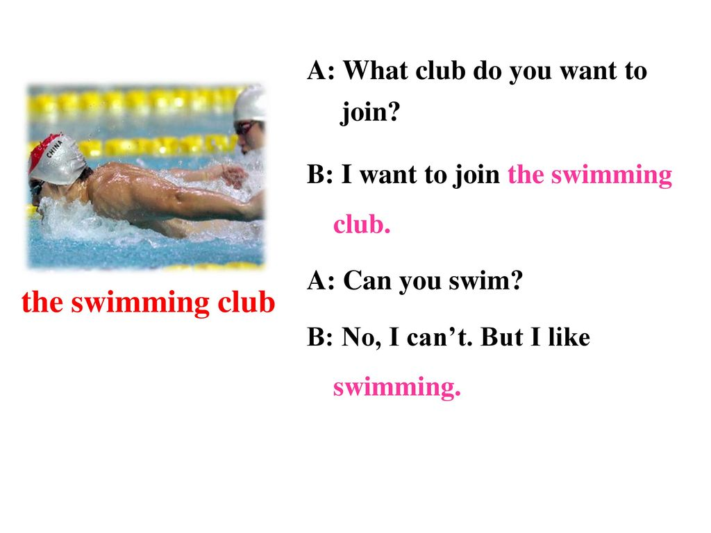 the swimming club A: What club do you want to join