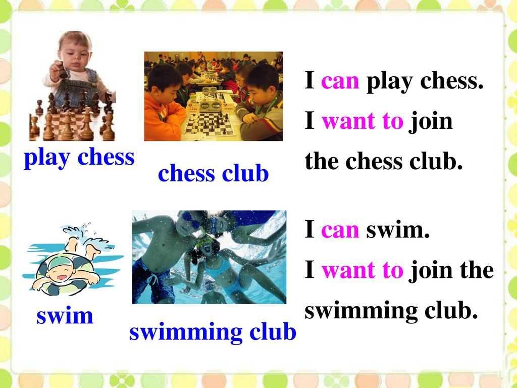 I can play chess. I want to join the chess club. play chess. chess club. I can swim. I want to join the swimming club.