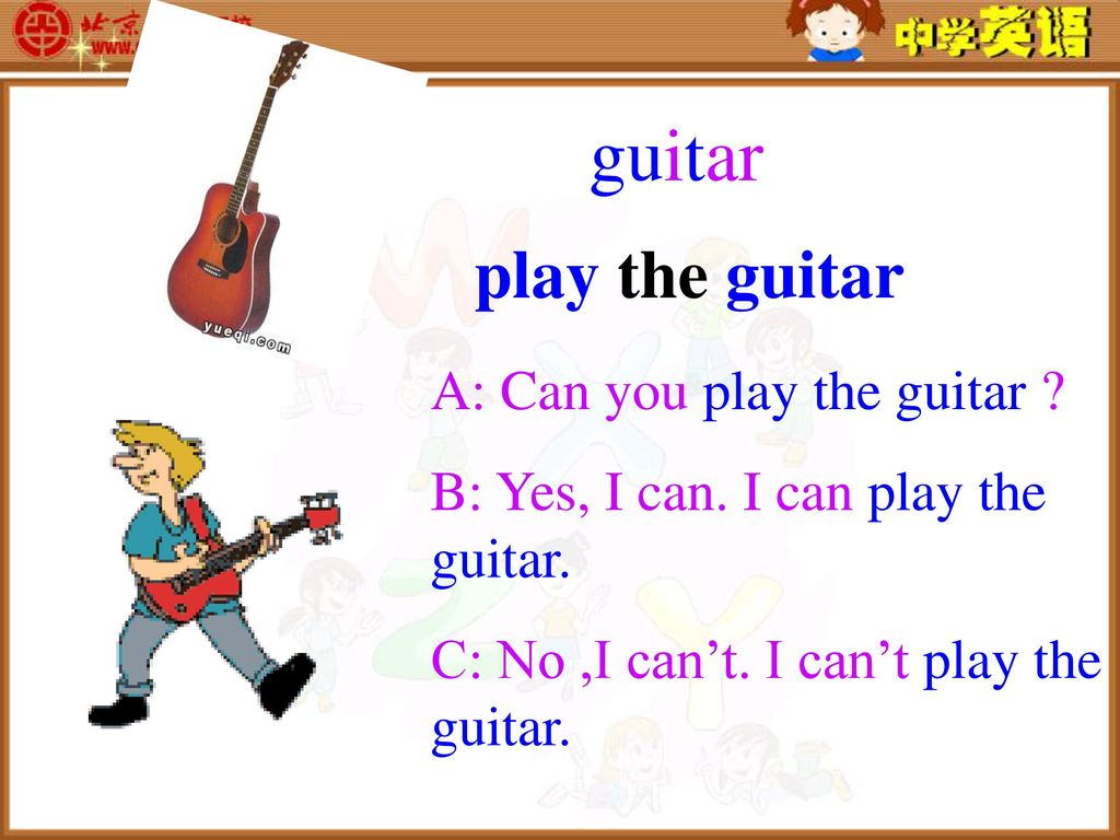 guitar play the guitar A: Can you play the guitar