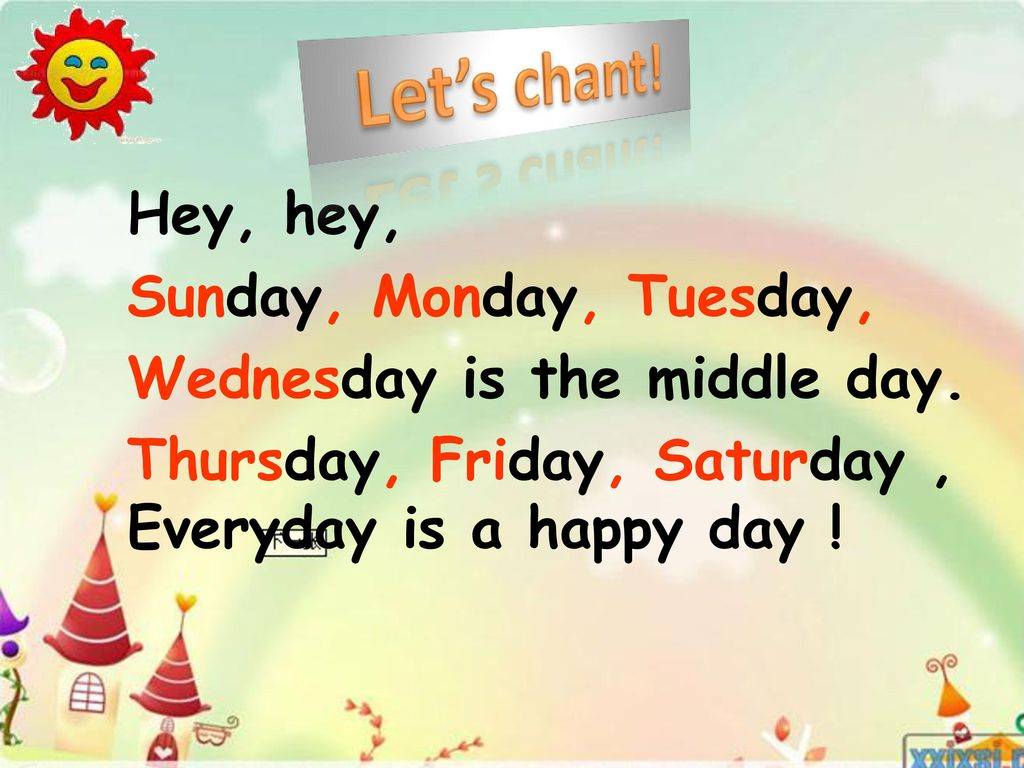 Let's chant! Hey, hey, Sunday, Monday, Tuesday,