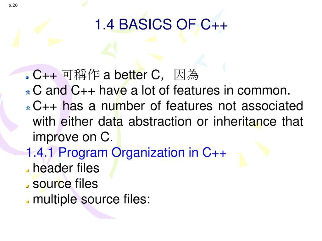 1.4 BASICS OF C++ C++ 可稱作 a better C,因為