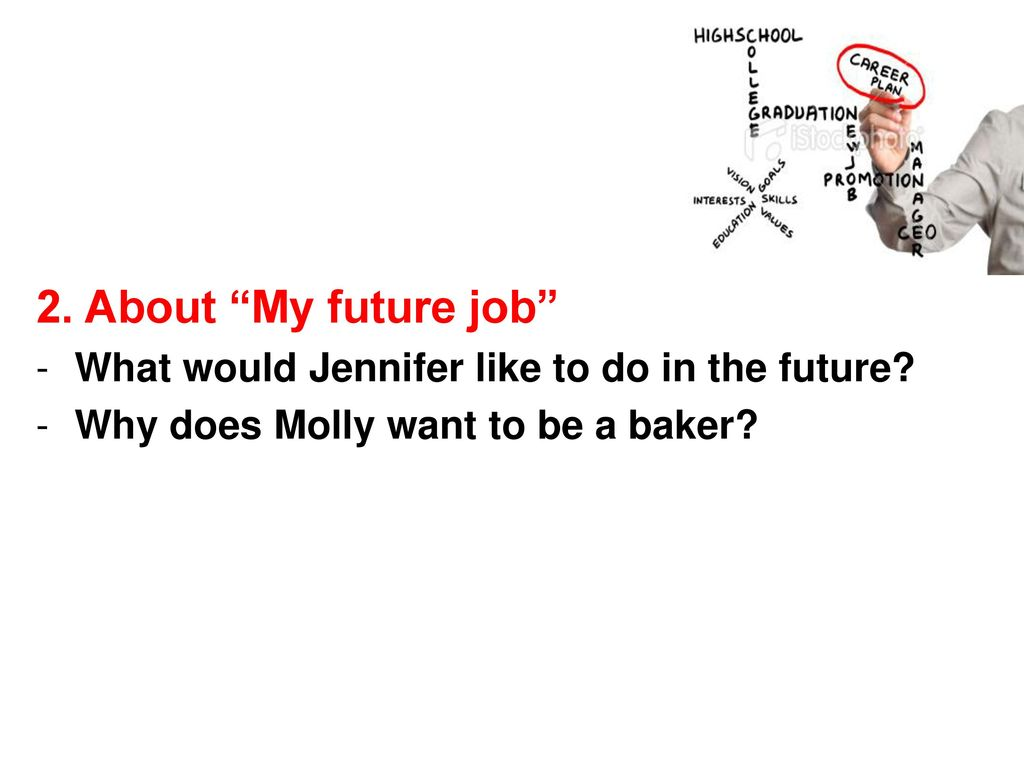 2. About My future job What would Jennifer like to do in the future