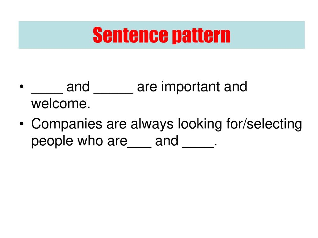 Sentence pattern ____ and _____ are important and welcome.