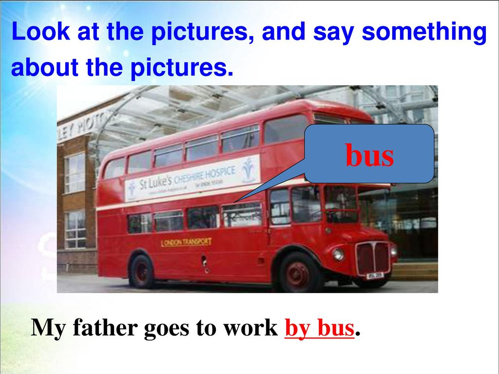 bus Look at the pictures, and say something about the pictures.