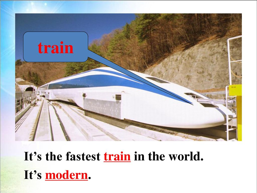 train It's the fastest train in the world. It's modern.