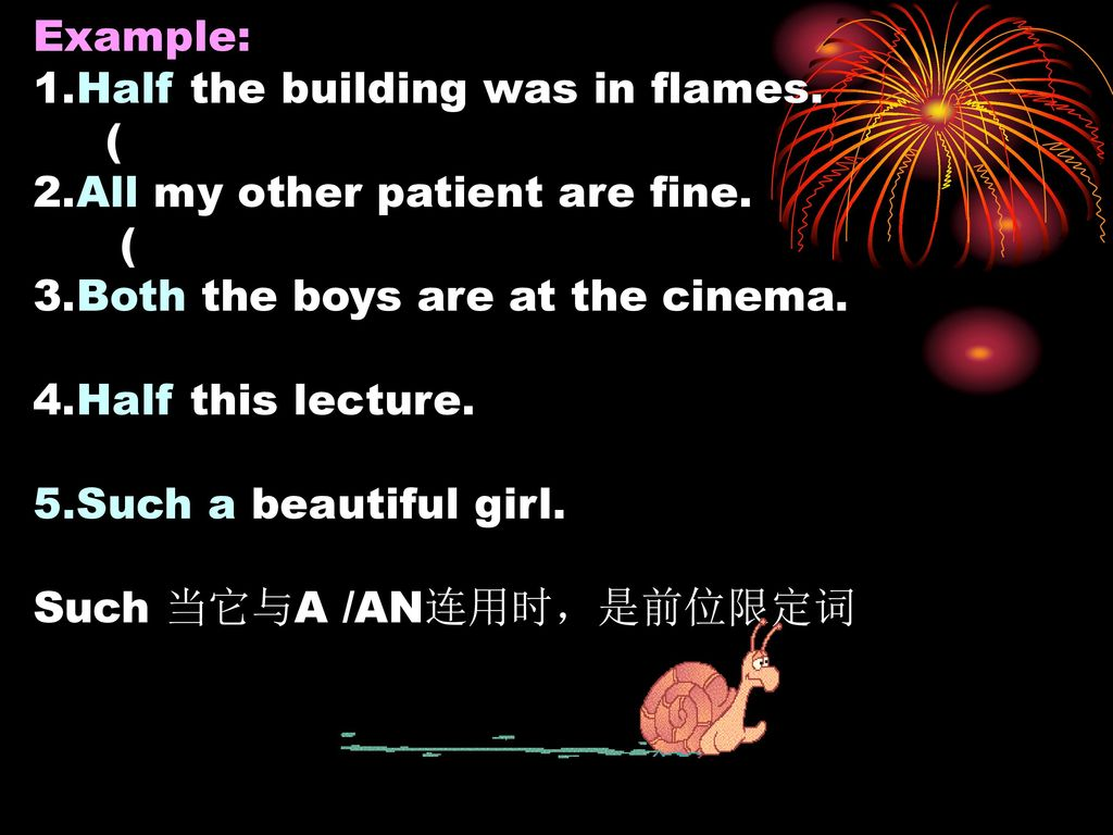 Example: 1.Half the building was in flames. ( 2.All my other patient are fine. 3.Both the boys are at the cinema.