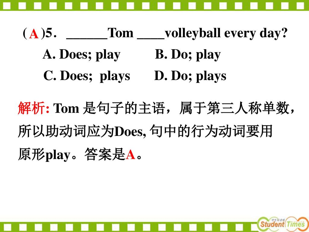 ( )5.______Tom ____volleyball every day