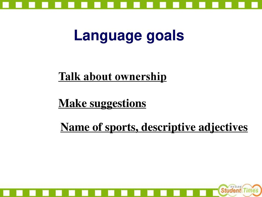 Language goals Talk about ownership Make suggestions