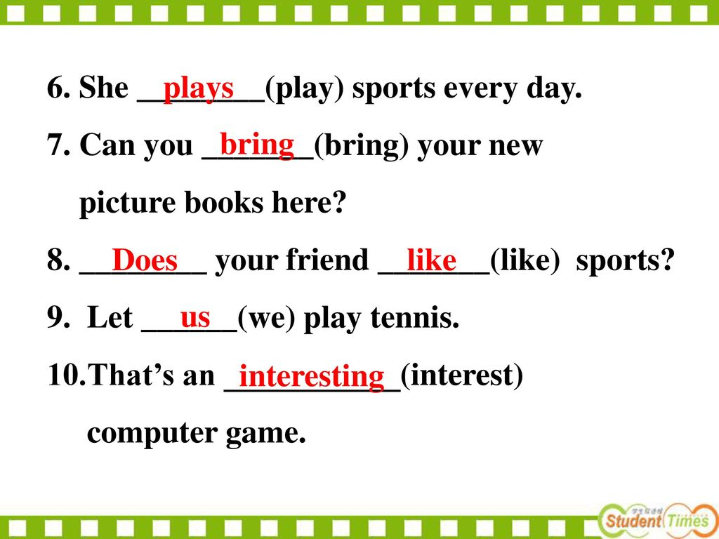 6. She ________(play) sports every day.
