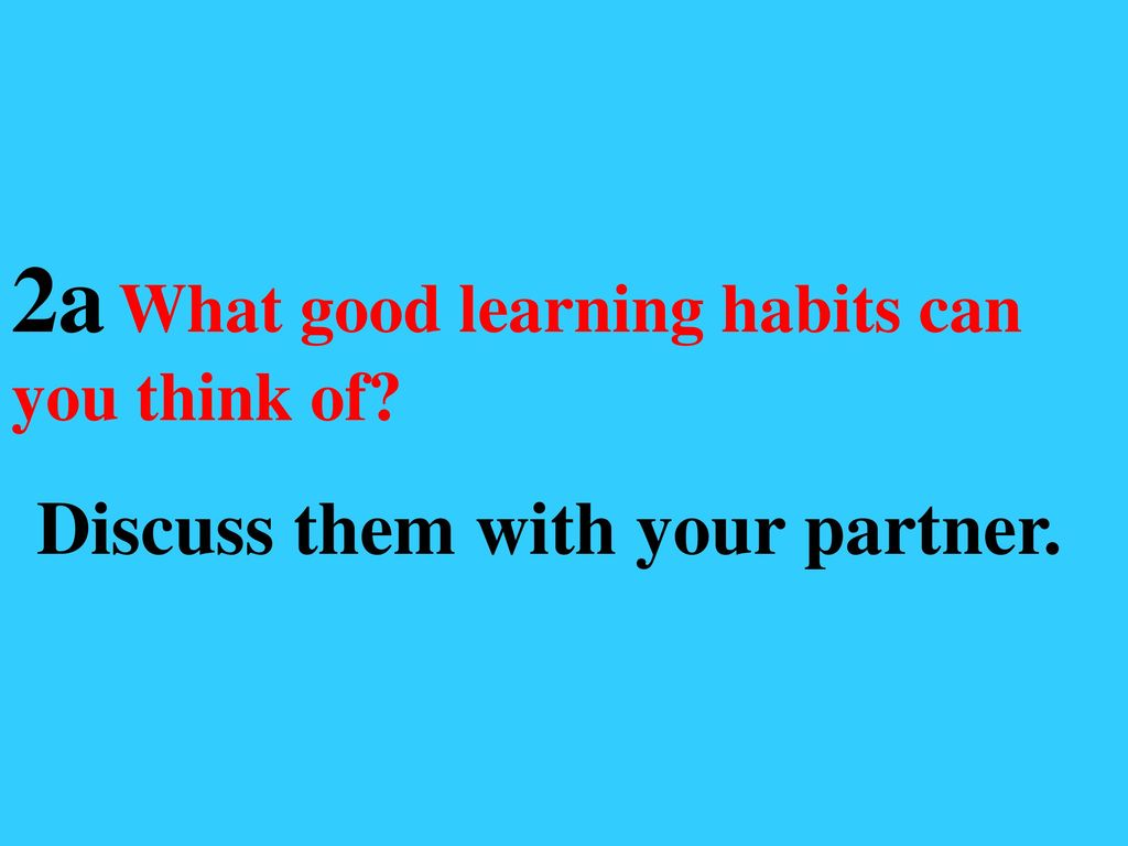2a What good learning habits can you think of
