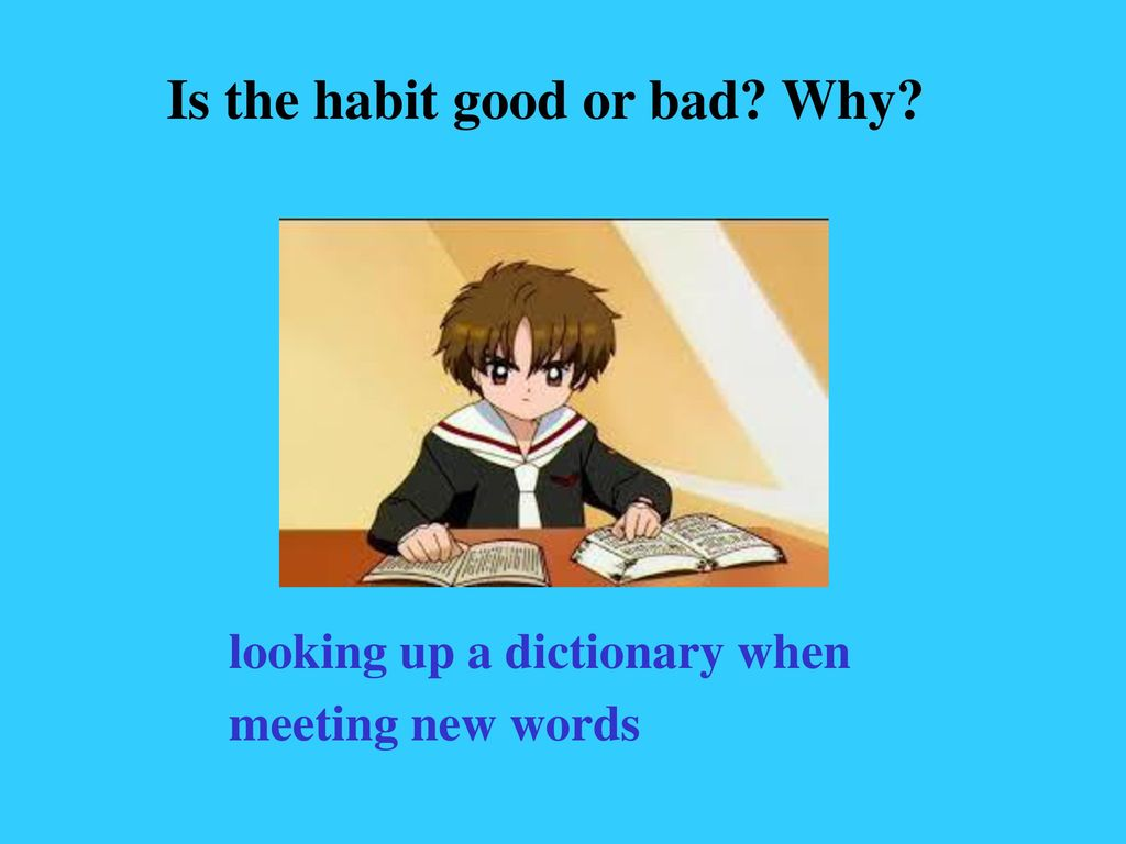 Is the habit good or bad Why
