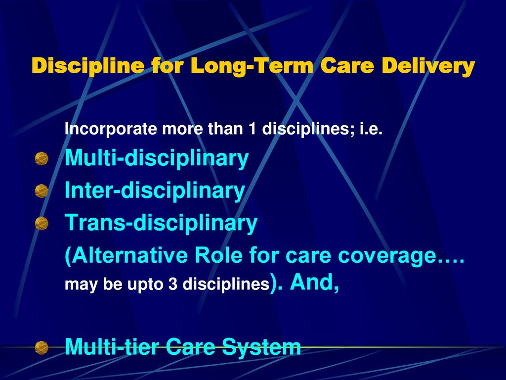 Discipline for Long-Term Care Delivery
