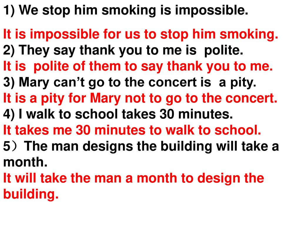 1) We stop him smoking is impossible.